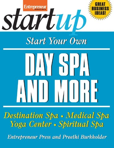 - Start Your Own Day Spa and More: Destination Spa, Medical Spa, Yoga Center, Spiritual Spa (StartUp Series)