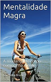 Mentalidade Magra: A mudança do corpo começa na mente por [Brum, Carminha]