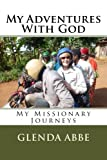 My Adventures With God: My Missionary Journies