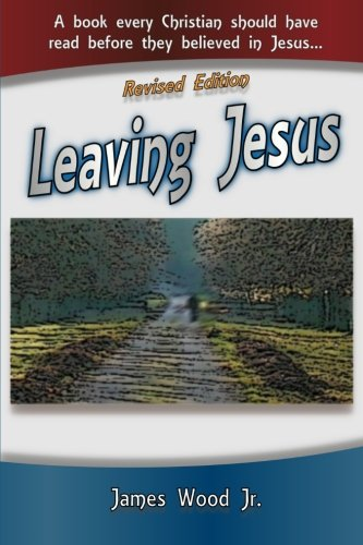 Download Leaving Jesus: A Book Every Christian Should have Read before they believed in Jesus pdf epub