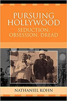 Book Pursuing Hollywood: Seduction, Obsession, Dread (Crossroads in Qualitative Inquiry) by Nathaniel Kohn (2006-06-02)