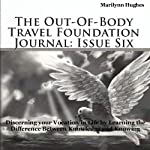 The Out-of-Body Travel Foundation Journal: Issue Six: Discerning Your Vocation in Life by Learning the Difference Between Knowledge and Knowing | Marilynn Hughes