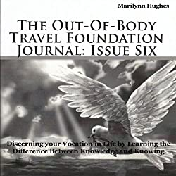The Out-of-Body Travel Foundation Journal: Issue Six