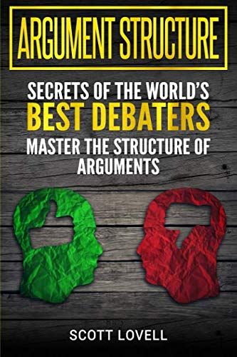 Argument Structure: Secrets of the World's Best Debaters - Master the Structure of Arguments