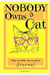 Nobody Owns a Cat [They own YOU. Just accept it] JOURNAL: 7X10 Journal with Lines, Cat Graphics, Page Numbers, and Table of Contents Paperback