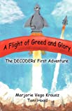 Flight of Greed and Glory, Marjorie Vego Krausz and Toni Hood, 1932993916