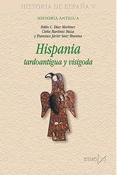 Hispania tardoantigua y visigoda: 181 (Fundamentos): Amazon.es: Díaz Martínez, Pablo C., Martínez Maza, Clelia, Sanz Huesma, Francisco Javier: Libros