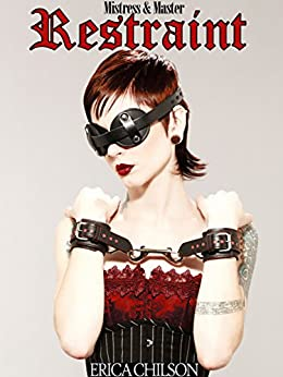 Restraint (Mistress & Master of Restraint Book 1) by [Chilson, Erica]
