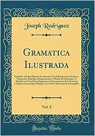 Gramatica Ilustrada, Vol. 2: Contiene el Libro Quarto de