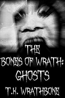 The Bones Of Wrath: Ghosts (English Edition) por [Wrathbone, T.K.]