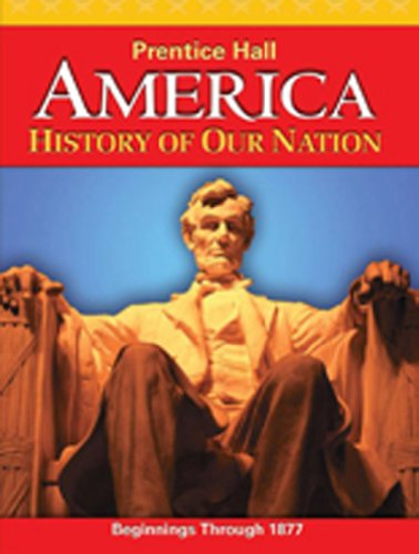 AMERICA: HISTORY OF OUR NATION 2011 VOLUME 1 STUDENT EDITION (Prentice Hall America History Of Our Nation)