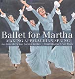 Ballet for Martha: Making Appalachian Spring (Orbis Pictus Award for Outstanding Nonfiction for Children (Awards))