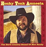 Honky Tonk Amnesia: The Hard Country Sound Of Moe Bandy