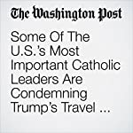 Some Of The U.S.'s Most Important Catholic Leaders Are Condemning Trump's Travel Ban | Sarah Pulliam Bailey