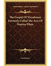 The Gospel Of Nicodemus Formerly Called The Acts Of Pontius Pilate