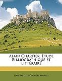 Alain Chartier, Étude Bibliographique et Littéraire, Jean Baptiste Georges Mancel, 114812652X