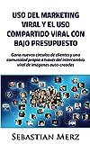 Uso del marketing viral y el uso compartido viral con bajo presupuesto: Gana nuevos círculos de clientes y una comunidad propia a través del intercambio ... de imágenes auto-creadas (Spanish Edition)