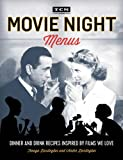 img - for Turner Classic Movies: Movie Night Menus: Dinner and Drink Recipes Inspired by the Films We Love book / textbook / text book