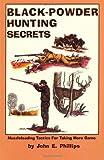 Black-Powder Hunting Secrets, John Phillips, 0936513381