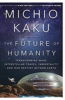 Book Cover: The Future of Humanity: Terraforming Mars, Interstellar Travel, Immortality, and Our Destiny Beyond Earth