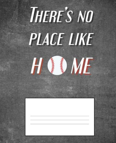 (There's no Place Like Home: Funny Baseball Composition Notebook 7.5