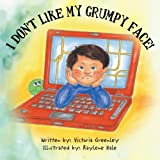 I Don't Like My Grumpy Face!, Victoria Greenley, 1466966890