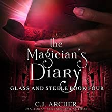 The Magician's Diary: Glass and Steele, Book 4 Audiobook by C.J. Archer Narrated by Marian Hussey