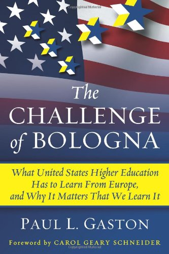 The Challenge of Bologna: What United States Higher Education Has to Learn from Europe, and Why It Matters That We Learn