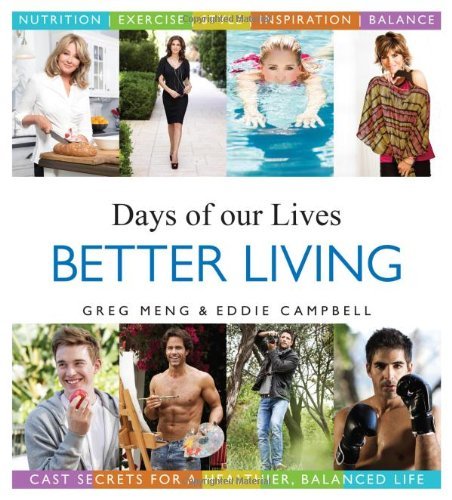 Days of our Lives Better Living: Cast Secrets for a Healthier, Balanced Life by Greg Meng, Eddie Campbell