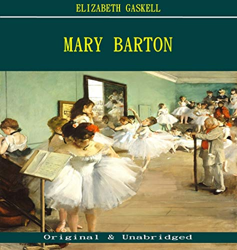 Mary Barton - Elizabeth Gaskell (ANNOTATED) (Unabridged Content of Old Version)