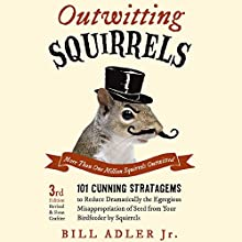 Outwitting Squirrels: 101 Cunning Stratagems to Reduce Dramatically the Egregious Misappropriation of Seed from Your Birdfeeder by Squirrels Audiobook by Bill Adler Jr. Narrated by Brian Troxell