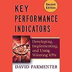Key Performance Indicators (KPI): Developing, Implementing, and Using Winning KPIs | David Parmenter