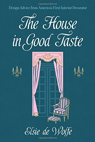 The House in Good Taste: Design Advice from America's First Interior Decorator (Dover Architecture)
