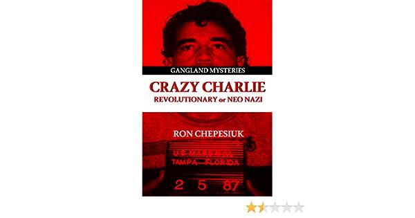 Crazy Charlie: Revolutionary or Neo Nazi Gangland Mysteries ...
