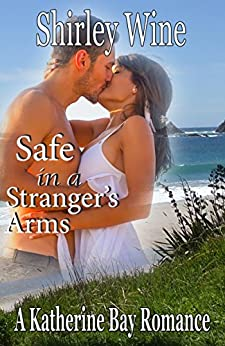 Safe In A Stranger's Arms: A Katherine Bay Romance (The Mulleins of Katherine Bay Book 1) by [Wine, Shirley]