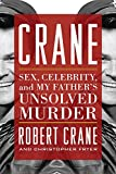 Crane:Sex, Celebrity, and My Father's Unsolved Murder