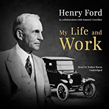 My Life and Work Audiobook by Henry Ford, Samuel Crowther Narrated by Traber Burns