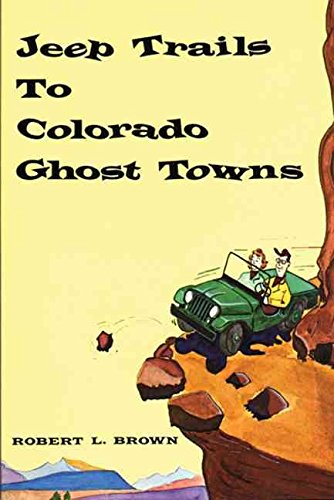 [Jeep Trails to Colorado Ghost Towns] (By: Robert L. Brown) [published: January, 1963]