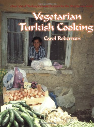 Vegetarian Turkish Cooking: Over 100 of Turkey's Classic Recipes for the Vegetarian Cook by Carol Robertson