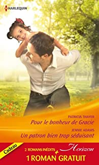 Pour le bonheur de Gracie - Un patron bien trop séduisant - Amoureuse d'un play-boy par Patricia Thayer