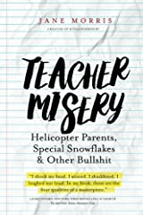 Teacher Misery: Helicopter Parents, Special Snowflakes, and Other Bullshit Paperback