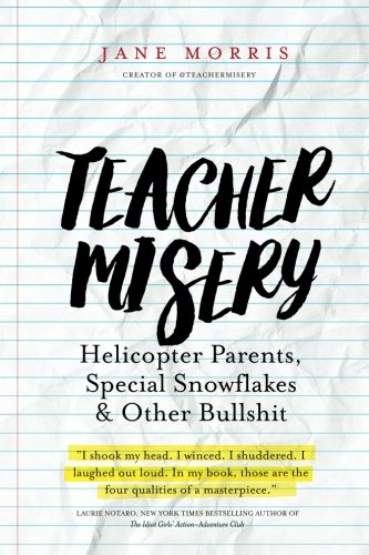 Teacher Misery: Helicopter Parents, Special Snowflakes, and Other Bullshit [Jane Morris] (Tapa Blanda)