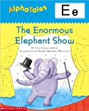 AlphaTales (Letter E: The Enormous Elephant Show): A Series of 26 Irresistible Animal Storybooks That Build Phonemic Awareness & Teach Each letter of the Alphabet