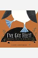 I've Got Feet!: Fantastical Feet of the Animal World Hardcover