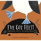 I've Got Feet!: Fantastical Feet of the Animal World