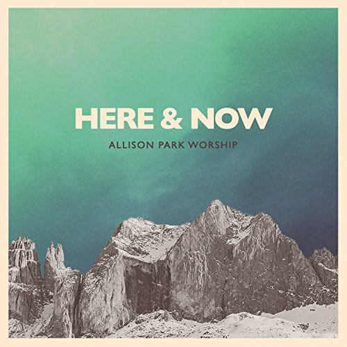 Allison Park Worship - Here & Now (2018)