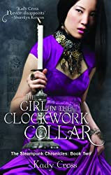 The Girl in the Clockwork Collar (The Steampunk Chronicles) by Cross, Kady (2013) Paperback