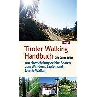 Tiroler Walking Handbuch. 100 abwechslungsreiche Routen zum Wandern, Laufen und Nordic-Walken