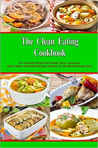 The clean eating cookbook 101 amazing whole food salad soup the clean eating cookbook 101 amazing whole food salad soup casserole slow cooker and skillet recipes inspired by the mediterranean diet healthy eating forumfinder Images