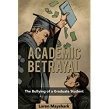 Academic Betrayal: The Bullying of a Graduate Student